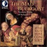The MAD BUCKGOAT: Ancient Music of Ireland