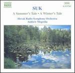 Suk: A Summer's Tale; A Winter's Tale