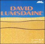 David Lumsdaine: Aria for Edward John Eyre; What Shall I Sing?