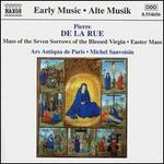 Pierre de la Rue: Mass of the Seven Sorrows of the Blessed Virgin; Easter Mass