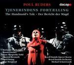 Poul Ruders: Tjenerindens fort�lling (The Handmaid's Tale) - Aage Haugland (bass); Anne Margrethe Dahl (soprano); Elisabeth Halling (mezzo-soprano); Gert Henning-Jensen (tenor);...
