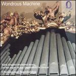 Wondrous Machine: Early English Keyboard Music on the Organ of the Ospedaletto in Venice