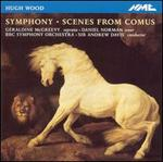 Hugh Wood: Symphony; Scenes from Comus