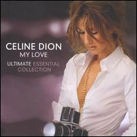 My Love: Ultimate Essential Collection [US] - Celine Dion