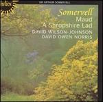 Somervell: Maud; A Shropshire Lad