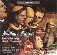 Balsamino & Monteverdi: Novellette e Madrigali - Diego Fasolis (harpsichord); Ensemble Vanitas; Guido Morini (harpsichord); Marco Beasley (tenor); Diego Fasolis (conductor)