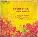 Bright Sheng: Silent Temple - Bright Sheng (piano); Nicholas Tzavaras (cello); Shanghai Quartet; Wei-Gang Li (violin); Wu Man (pipa)