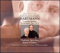 Hartmann: Concerto fun�bre; Symphonies Nos. 2 & 4 - Vladimir Spivakov (violin); G�rzenich Orchestra of Cologne; James Conlon (conductor)
