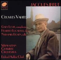 Jacques Ibert: Oeuvres Vari�es - Gary Louie (saxophone); Humbert Lucarelli (oboe); Nathaniel Rosen (cello); Manhattan Chamber Orchestra