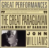 The Great Paraguayan: Guitar Music of Barrios - John Williams (guitar)