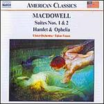 Edward MacDowell: Suites Nos. 1 & 2; Hamlet & Ophelia
