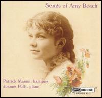 Songs of Amy Beach - Joanne Polk (piano); Patrick Mason (baritone)