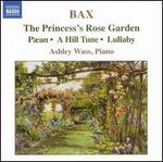 Bax: The Princess's Rose Garden: Aean; A Hill Tune; Lullaby