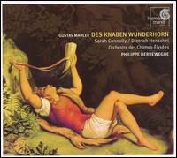 Mahler: Des knaben Wunderhorn - Dietrich Henschel (baritone); Sarah Connolly (mezzo-soprano); Orchestre des Champs-�lys�es; Philippe Herreweghe (conductor)
