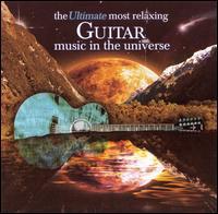 The Ultimate Most Relaxing Guitar Music in the Universe - Alexander-Sergei Ram�rez (guitar); Eduardo Fernandez (guitar); Machiko Kikuchi (guitar); Sharon Isbin (guitar);...