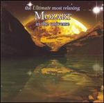 The Ultimate Most Relaxing Mozart in the Universe - Andr�s Adorj�n (flute); Ingrid Haebler (piano); Jean-Jacques Kantorow (violin); Kyoko Tabe (piano); Lucerne Festival Strings; Maria Jopo Pires (piano); Paul Meyer (clarinet); Philharmonia Quartet Berlin; Sabine Meyer (clarinet)
