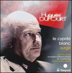 Hugues Dufourt: Le cyprFs blanc; Surgir