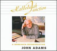 John Adams: Hallelujah Junction - A Nonesuch Retrospective - Audra McDonald (vocals); Carolann Page (vocals); Dawn Upshaw (soprano); Gidon Kremer (violin); Hannu Rantanen (double bass);...