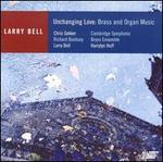 Unchanging Love: Brass and Organ Music by Larry Bell
