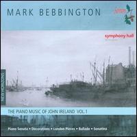 The Piano Music of John Ireland, Vol. 1 - Mark Bebbington (piano)