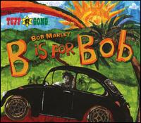 B Is for Bob - Bob Marley & the Wailers
