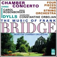 The Music of Frank Bridge: Chamber Concerto; Three Idylls; Four Pieces for String Orchestra - Carol Rosenberger (piano); Moscow Chamber Orchestra; Constantine Orbelian (conductor)