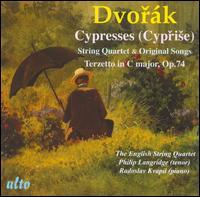 Dvor�k: Cypresses (String Quartet and Original Songs); Terzetto - Colin Callow (violin); Diana Cummings (violin); English String Quartet; Luciano Iorio (viola); Philip Langridge (tenor);...