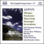 Alwyn: Mirages; Nocturnes; Slum Song; Seascapes; Invocations