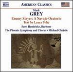 Mark Grey: Enemy Slayer: A Navajo Oratorio