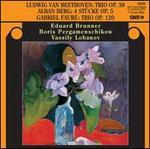 Beethoven: Trio, Op. 38; Berg: 4 Stncke, Op. 5; FaurT: Trio, Op. 10
