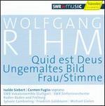 Wolfgang Rihm: Quid est Deus; Ungemaltes Bild; Frau/Stimme