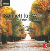Sonnett f�r Wien: Songs of Erich Korngold - Iain Burnside (piano); Sarah Connolly (mezzo-soprano); William Dazeley (baritone)