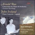 Bax: Concertino for Piano & Orchestra / Ireland: Piano Concerto; Legend