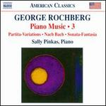 George Rochberg: Piano Music, Vol. 3