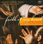 Liszt: Faith of My Heart-Sacred Choral Music