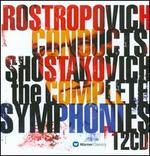 Rostropovich conducts Shostakovich: The Complete Symphonies