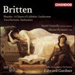 Britten: Phaedra; A Charm of Lullabies; Lachrymae; Two Portraits; Sinfonietta