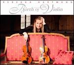Rebekka Hartmann: Birth of the Violin