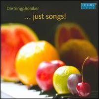 ...Just Songs! - Berno Scharpf (piano); Christian Schmidt (bass); Daniel Schreiber (tenor); Die Singphoniker; Gert Henning-Jensen (tenor);...