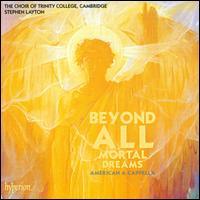 Beyond All Mortal Dreams: American A Cappella - Gwilym Bowen (tenor); Hannah Partridge (soprano); Jessica Dandy (alto); Laurence Williams (bass); Margaret Walker (soprano);...
