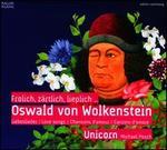 Oswald von Wolkenstein: Fr�hlich, ZSrtlich, Lieplich