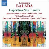 Leonardo Balada: Caprichos Nos. 1 & 5 - Aldo Mata (cello); Bertrand Pi�tu (guitar); Tatiana Franco (flute); Iberian Chamber Orchestra; Jos� Luis Temes (conductor)