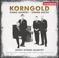 Erich Wolfgang Korngold: String Sextet; Piano Quintet - Bartholomew Lafollette (cello); Doric String Quartet; Jennifer Stumm (viola); Kathryn Stott (piano)