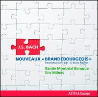 Bach: Nouveaux Brandebourgeois - La Bande Montr�al Baroque; Eric Milnes (conductor)