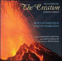 Haydn: The Creation (Die Sch�pfung) - Amanda Forsythe (soprano); Boston Baroque; Keith Jameson (tenor); Kevin Deas (bass baritone); Boston Baroque (choir, chorus);...