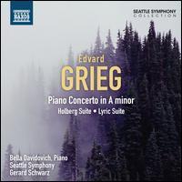 Grieg: Holberg Suite; Piano Concerto; Lyric Suite - Bella Davidovich (piano); Seattle Symphony Orchestra; Gerard Schwarz (conductor)