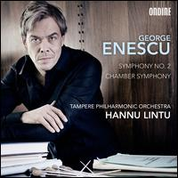 George Enescu: Symphony No. 2; Chamber Symphony - Tampere Philharmonic Orchestra; Hannu Lintu (conductor)