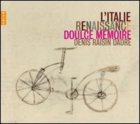 L'Italie Renaissance - Doulce M�moire; Denis Raisin-Dadre (conductor)