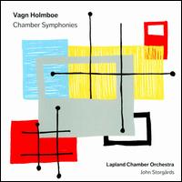 Vagn Holmboe: Chamber Symphonies - Chamber Orchestra of Lapland; John Storg�rds (conductor)