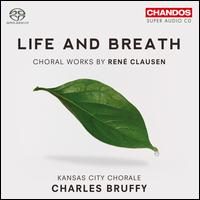 Life and Breath: Choral Works by Ren� Clausen - Lindsay Lang (soprano); Matthew Gladden (tenor); Pamela Williamson (soprano); Rebecca Lloyd (soprano);...